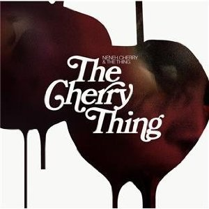 The Cherry Thing - Neneh Cherry and The Thing